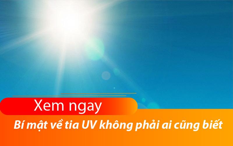 Những bí mật về tia UV không phải ai cũng biết